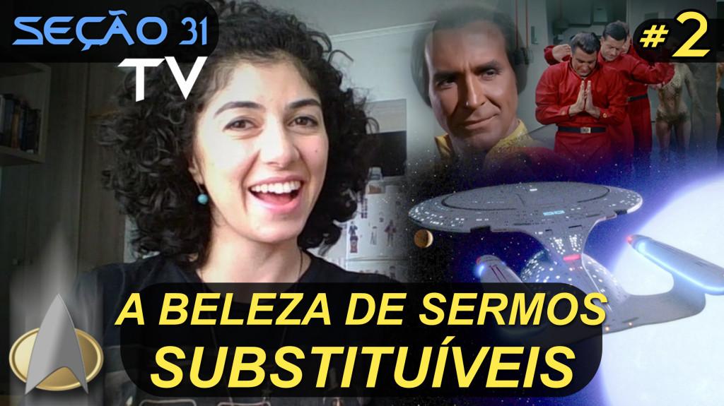 SEÇÃO 31 TV #2 | A Beleza De Sermos Substituíveis