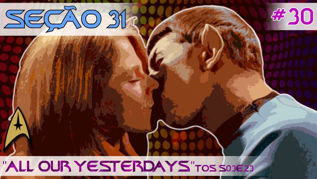 "SEÇÃO 31 #30 – ""All Our Yesterdays"""