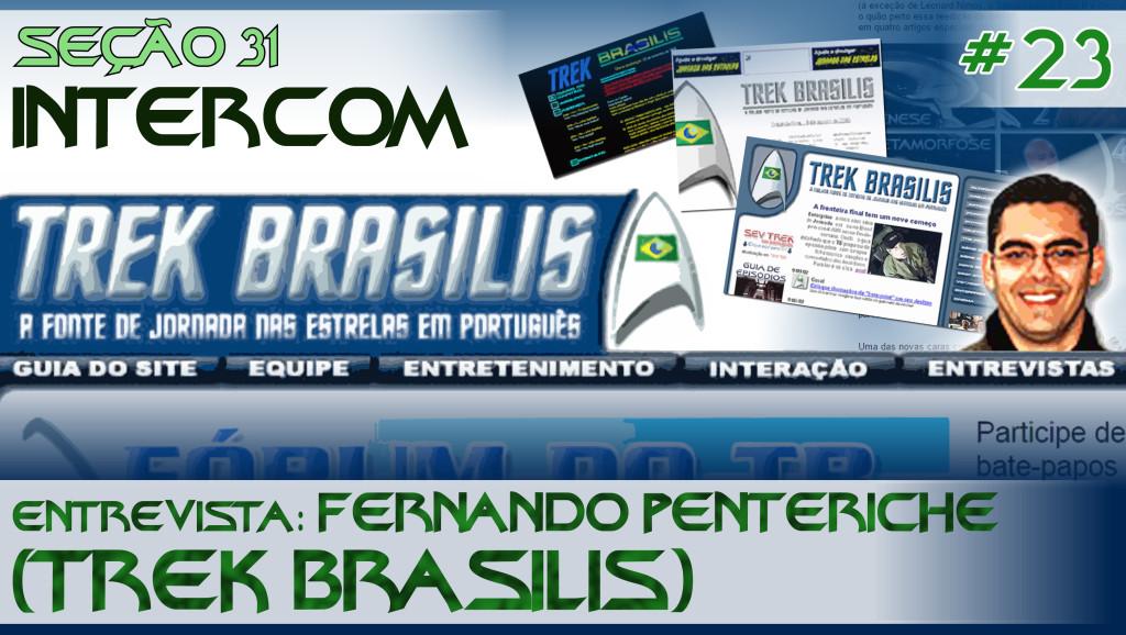 SEÇÃO 31 INTERCOM #23 – ENTREVISTA: FERNANDO PENTERICHE (TREK BRASILIS)