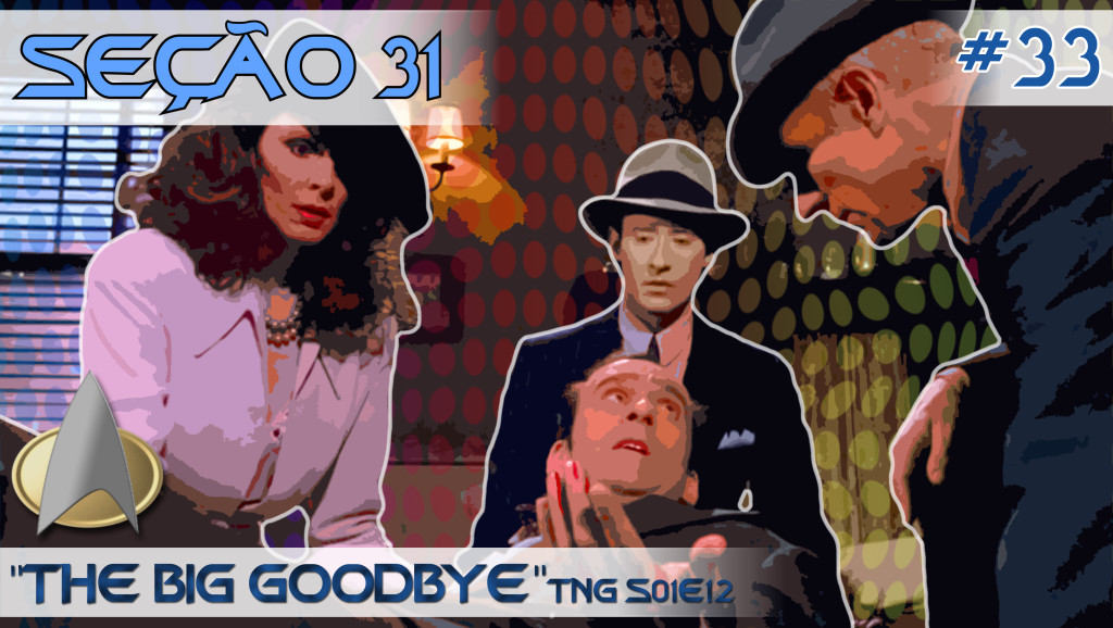 "SEÇÃO 31 #33 – ""The Big Goodbye"""
