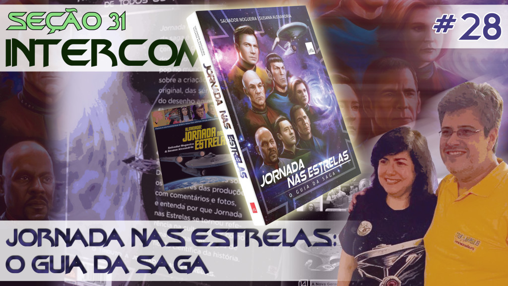 SEÇÃO 31 INTERCOM #28 – Jornada nas Estrelas: O Guia da Saga