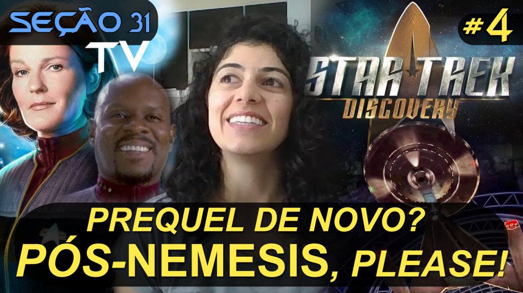 SEÇÃO 31 TV #4 | Prequel de novo? Pós-Nemesis, please!