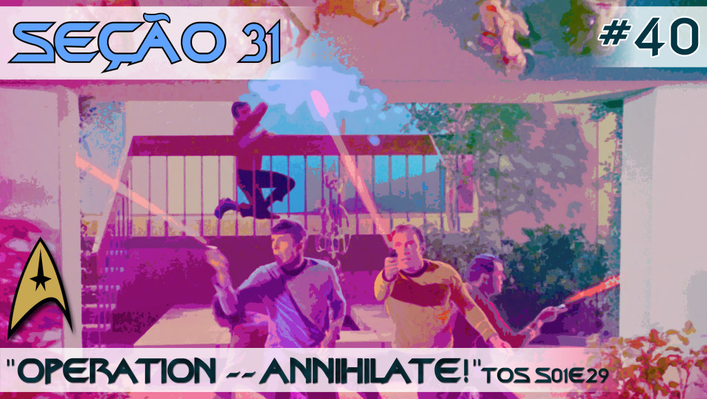 "SEÇÃO 31 #40 – ""Operation — Annihilate!"""