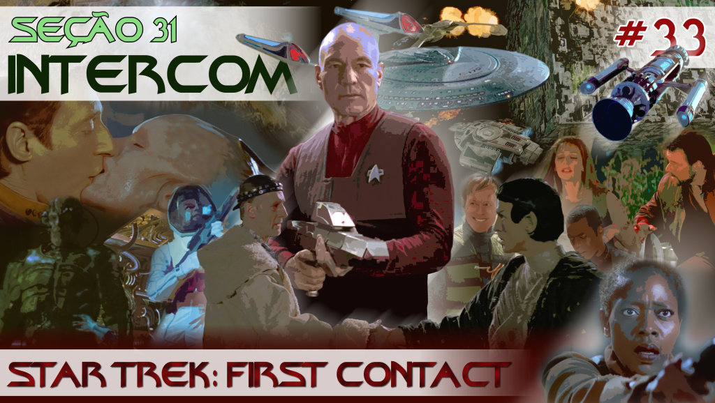 SEÇÃO 31 Intercom #33 – Star Trek: First Contact