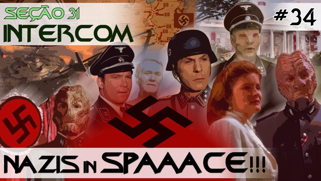 SEÇÃO 31 Intercom #34 – Nazis in SPAAACE!!!