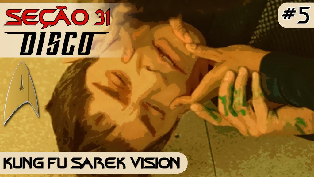 SEÇÃO 31 Disco #5 – Kung Fu Sarek Vision