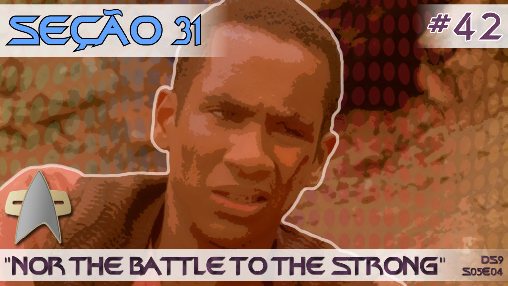 "SEÇÃO 31 #42 – ""Nor The Battle To The Strong"""