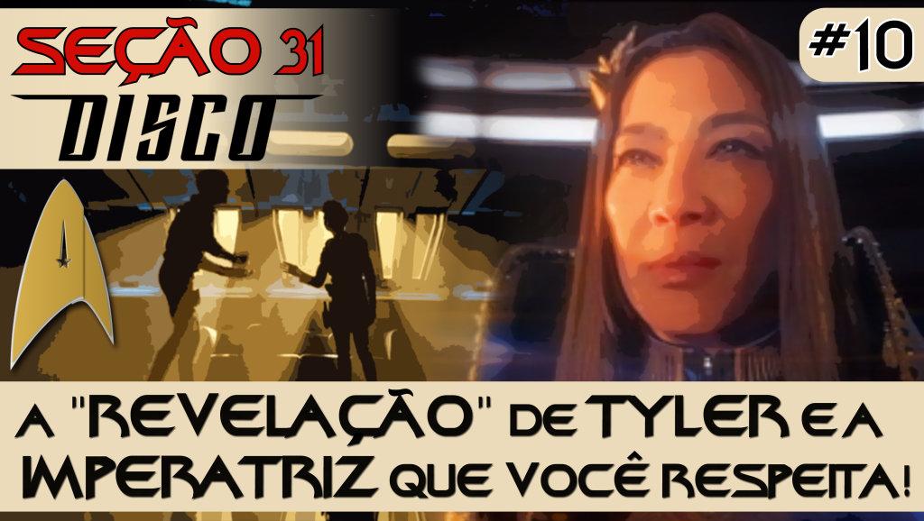 """SEÇÃO 31 Disco #10 – A """"revelação"""" de Tyler e a Imperatriz que você respeita!"""