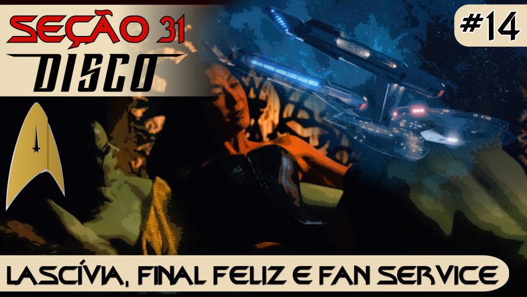 SEÇÃO 31 Disco #14 – Lascívia, Final Feliz e Fan Service