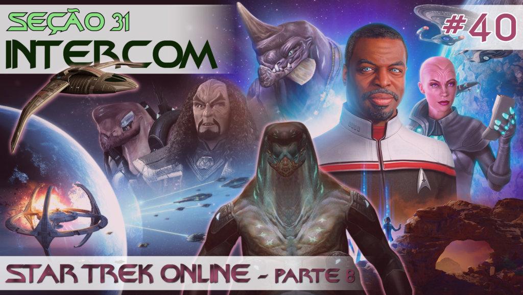 SEÇÃO 31 INTERCOM #40 | STAR TREK ONLINE – Parte 8