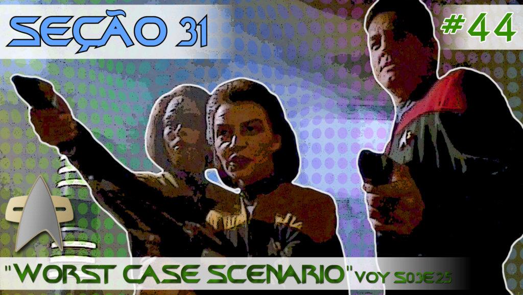 """SEÇÃO 31 #44 – """"Worst Case Scenario"""""""