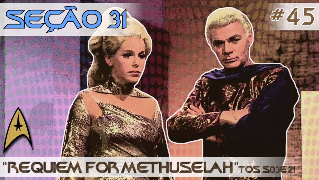 "SEÇÃO 31 #45 – ""Requiem for Methuselah"""