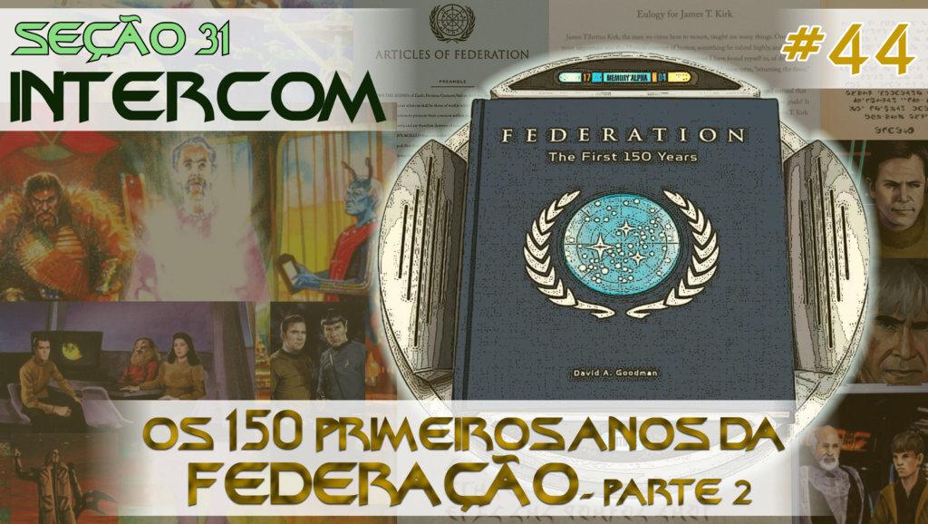 SEÇÃO 31 Intercom #44 | Os 150 primeiros anos da Federação – Parte 2