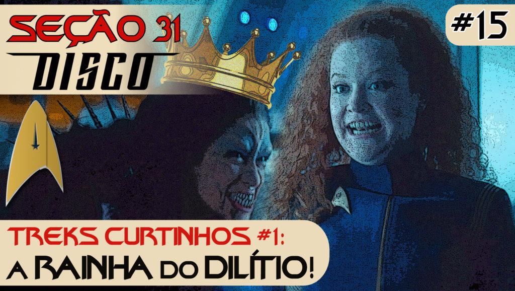 SEÇÃO 31 Disco #15 – Treks Curtinhos #1: A Rainha do Dilítio!