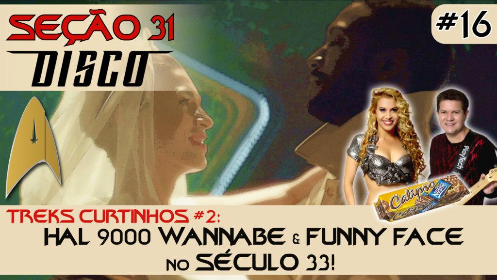 SEÇÃO 31 Disco #16 – Treks Curtinhos #2: Hal 9000 wannabe & Funny Face no século 33!