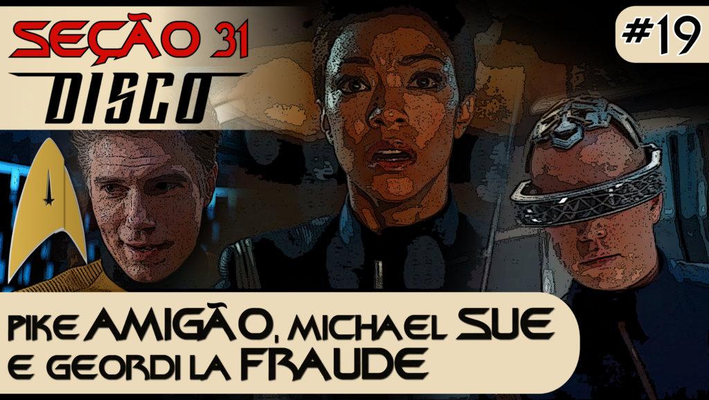 SEÇÃO 31 Disco #19 – Pike amigão, Michael Sue e Geordi La Fraude
