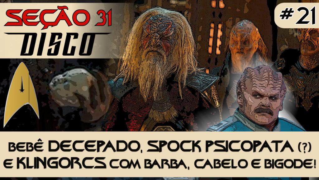 SEÇÃO 31 Disco #21 – Bebê decepado, Spock psicopata (?) e Klingorcs com barba, cabelo e bigode!