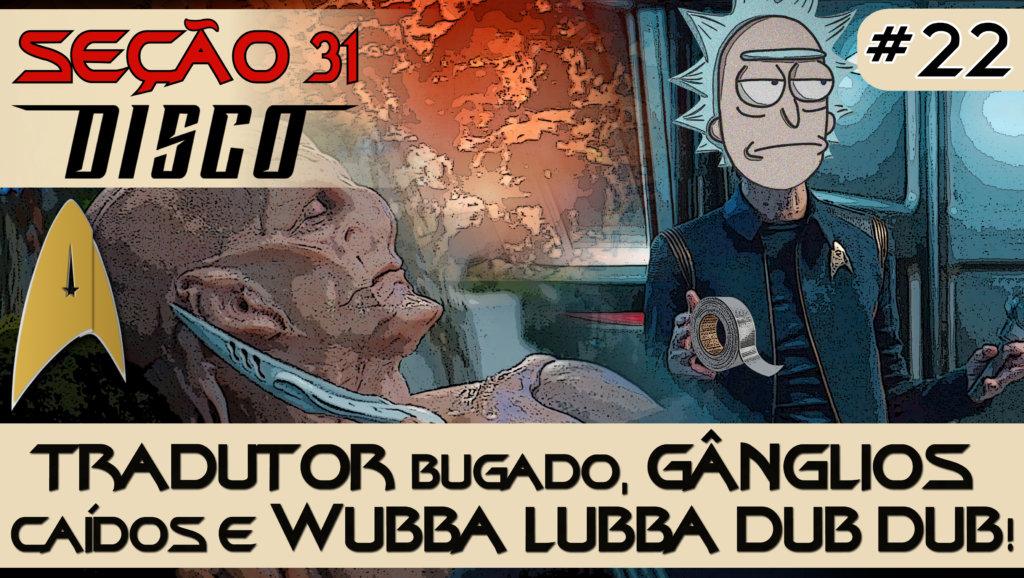 SEÇÃO 31 Disco #22 – Tradutor bugado, gânglios caídos e Wubba Lubba Dub Dub!