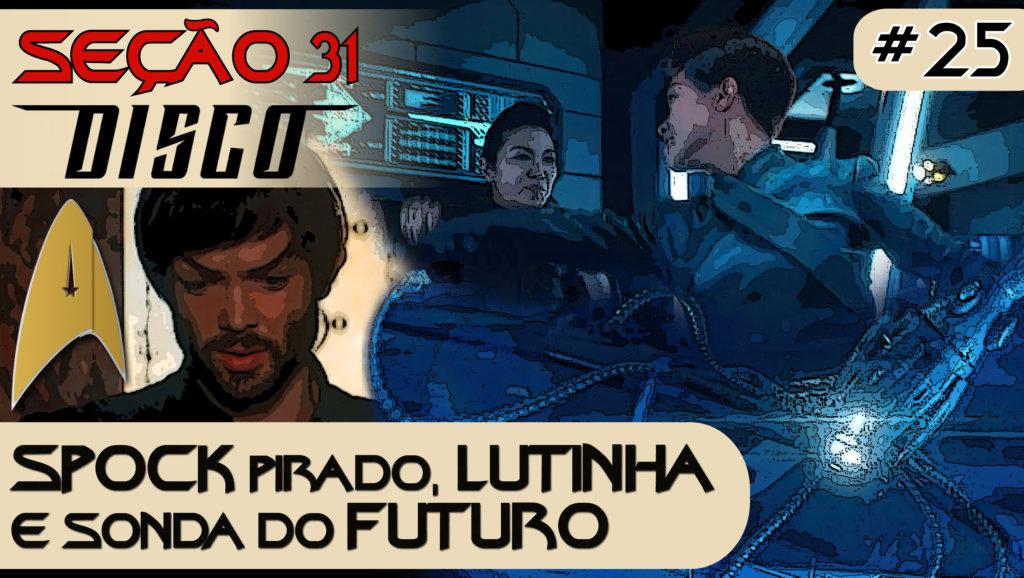 SEÇÃO 31 Disco #25 – SPOCK pirado, LUTINHA e sonda do FUTURO