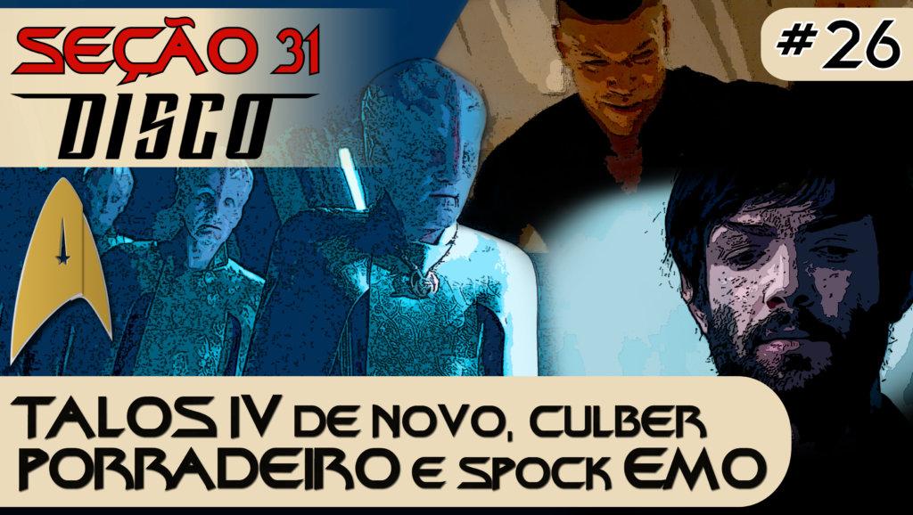 SEÇÃO 31 Disco #26 – TALOS IV de novo, Culber PORRADEIRO e Spock EMO