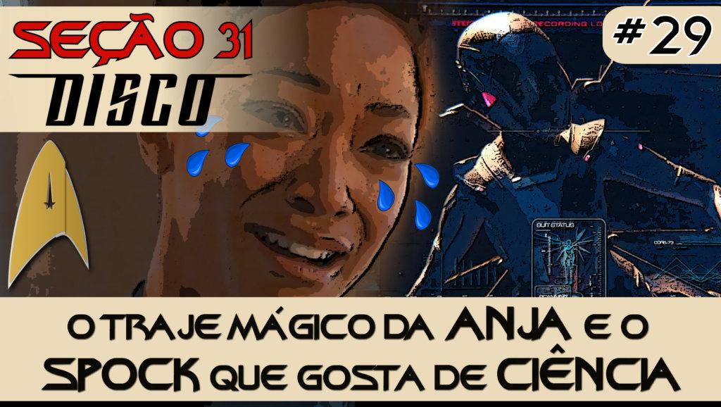 SEÇÃO 31 Disco #29 – O traje mágico da ANJA e o SPOCK que gosta de CIÊNCIA