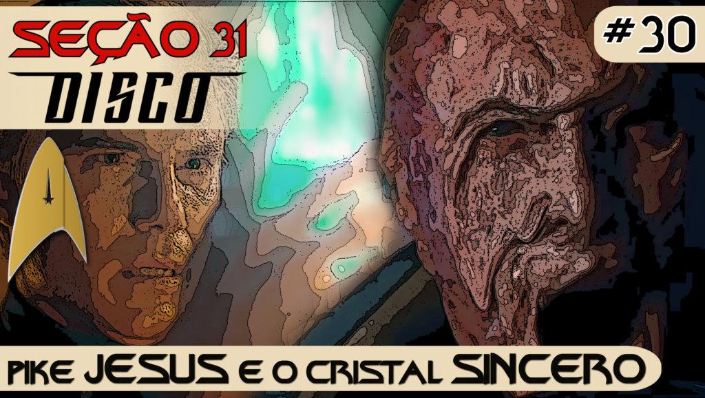 SEÇÃO 31 Disco #30 – Pike JESUS e o cristal SINCERO