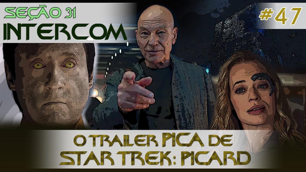 SEÇÃO 31 Intercom #47 – O trailer PICA de STAR TREK: PICARD