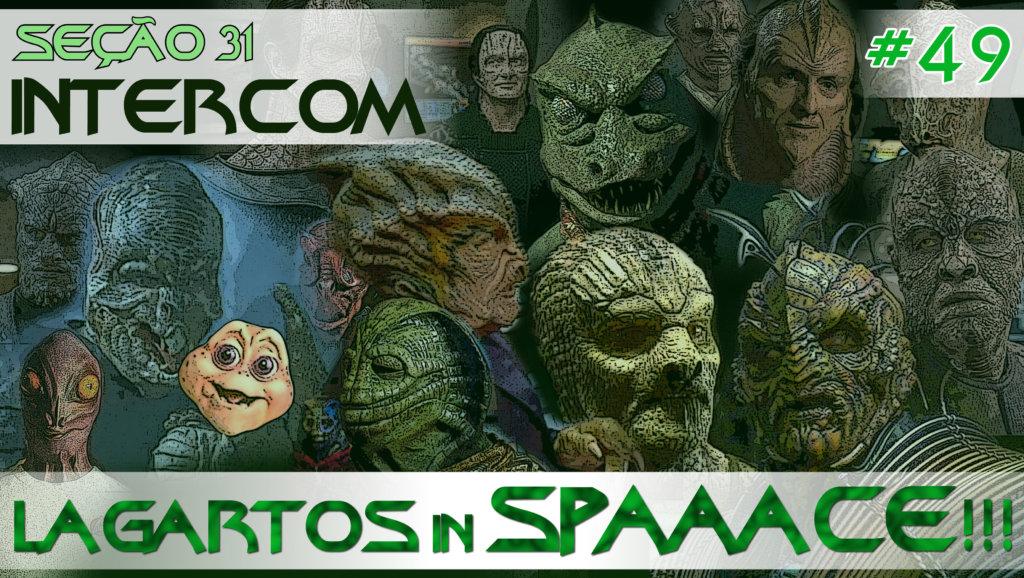 SEÇÃO 31 Intercom #49 – Lagartos in Spaaace!!!