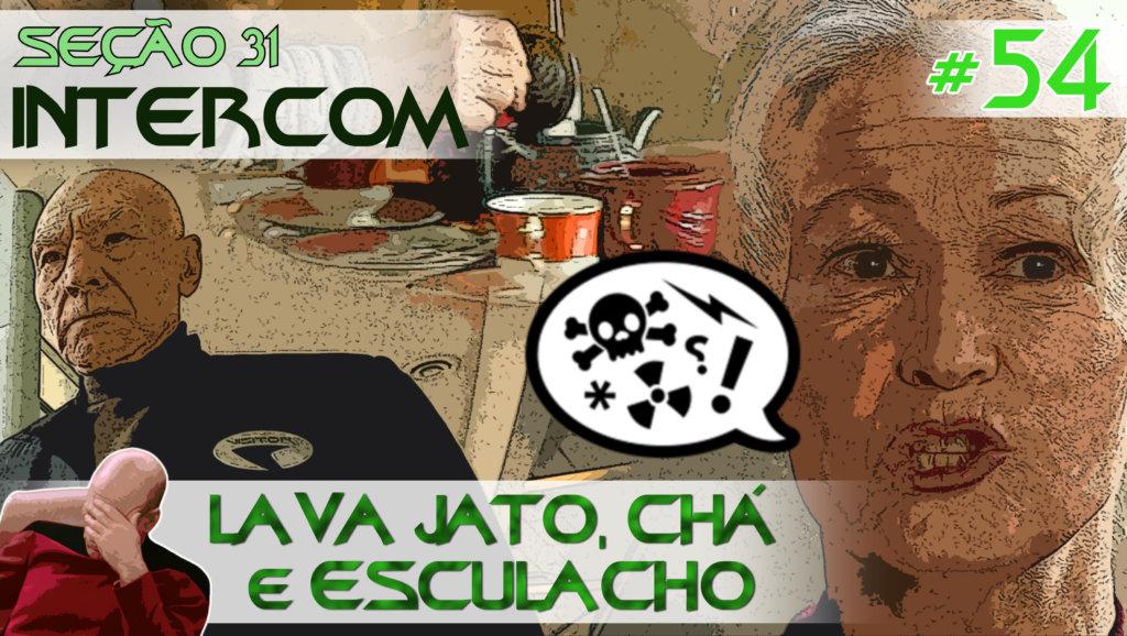 SEÇÃO 31 Intercom #54 – Lava Jato, Chá e Esculacho