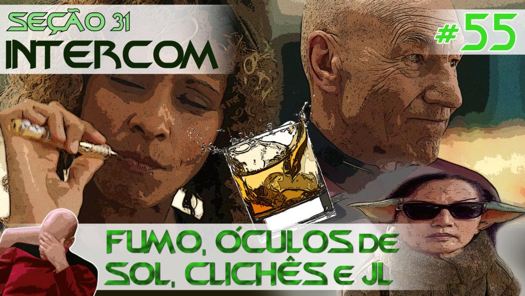 SEÇÃO 31 Intercom #55 – Fumo, Óculos de Sol, Clichês e JL
