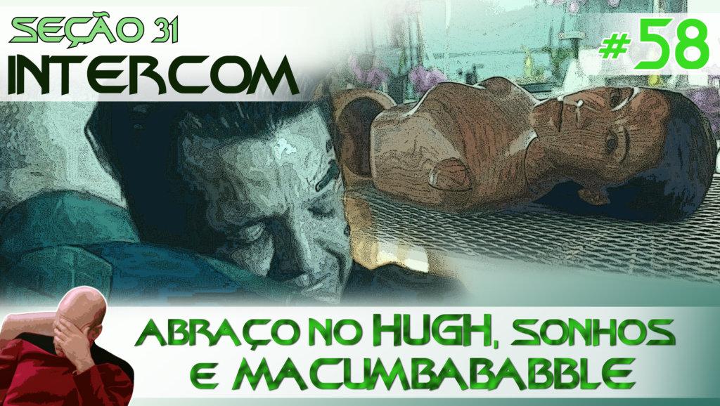 SEÇÃO 31 Intercom #58 – Abraço no HUGH, sonhos e MACUMBABABBLE