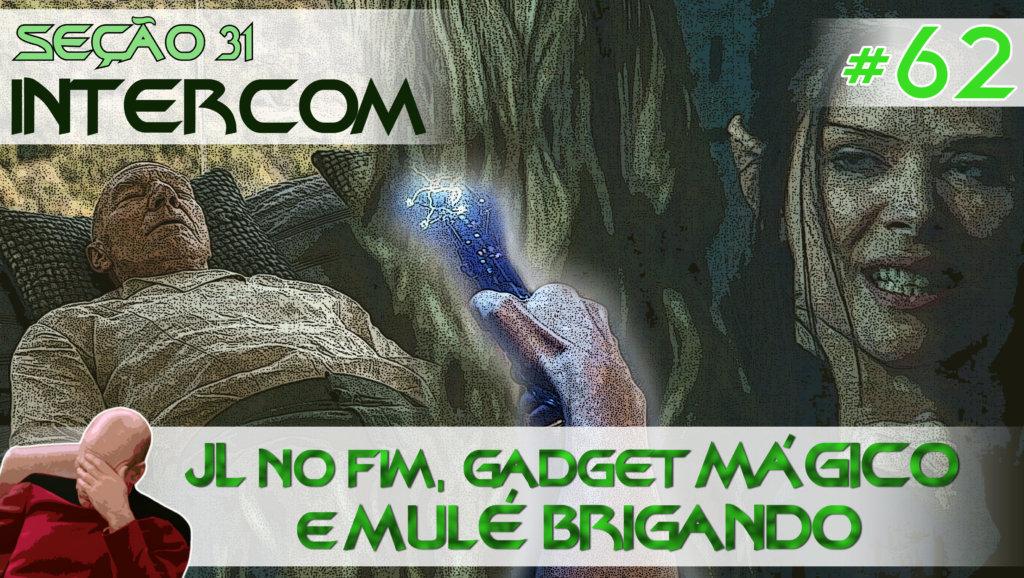 SEÇÃO 31 Intercom #62 – JL no fim, gadget MÁGICO e MULÉ BRIGANDO
