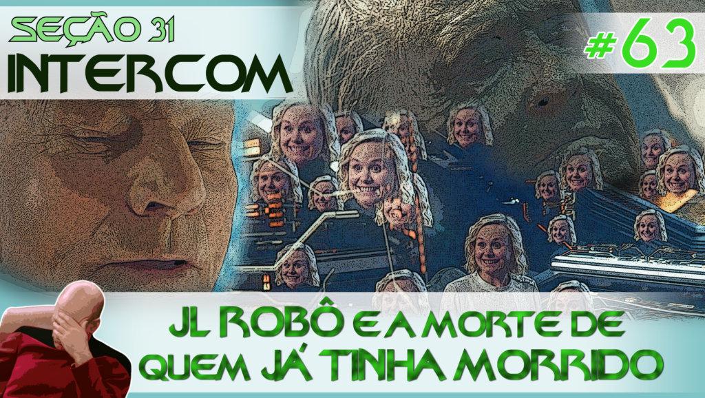 SEÇÃO 31 Intercom #63 – JL ROBÔ e a morte de quem JÁ TINHA MORRIDO