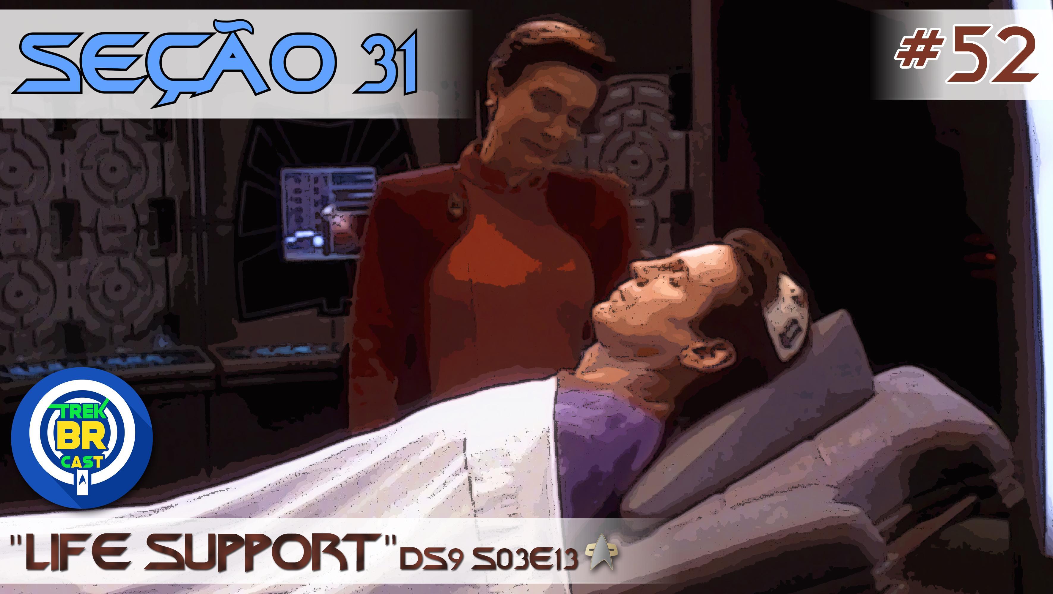 """SEÇÃO 31 #52 – """"Life Support"""""""
