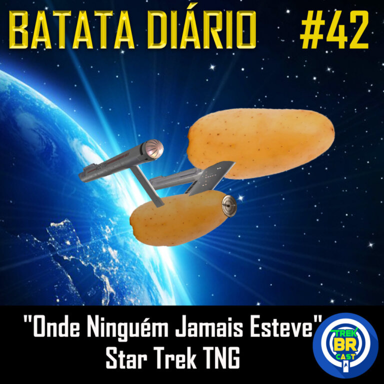 "Batata Diário #42 | Star Trek – ""Where No One Has Gone Before"""