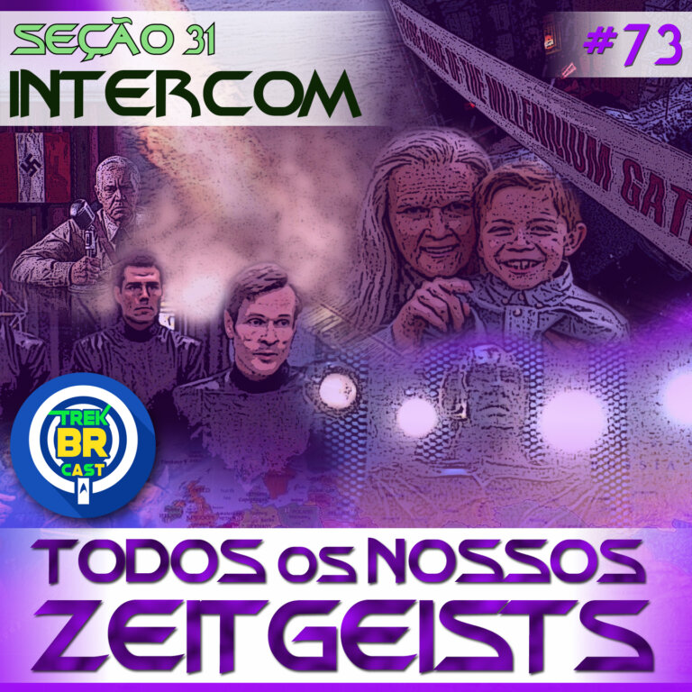 SEÇÃO 31 Intercom #73 – Todos os Nossos ZEITGEISTS