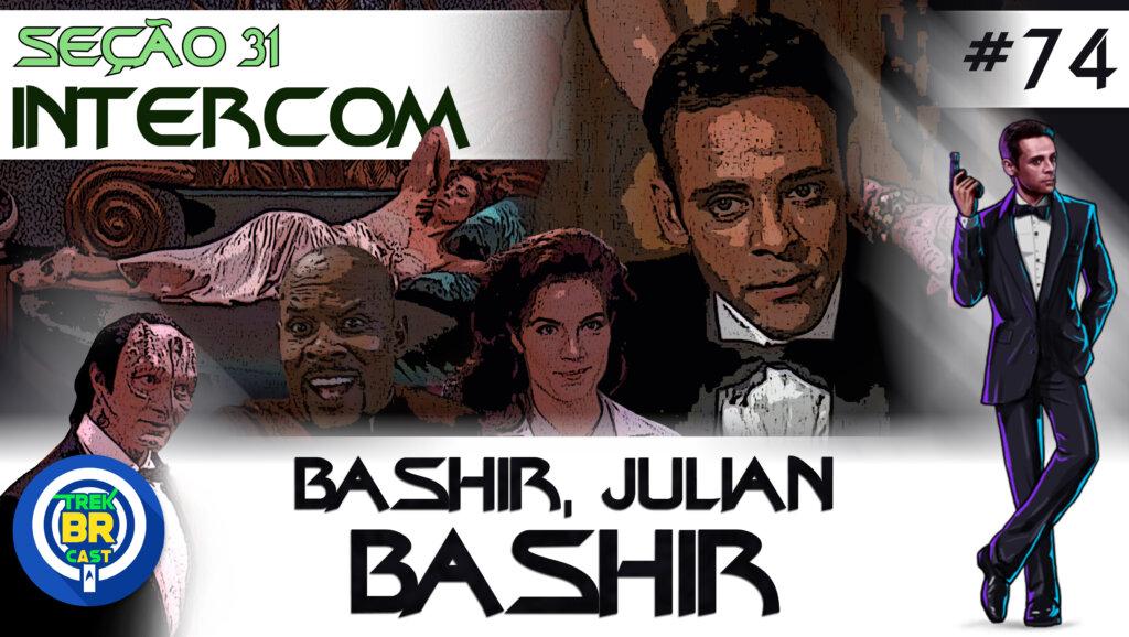 SEÇÃO 31 Intercom #74 – Bashir, Julian Bashir